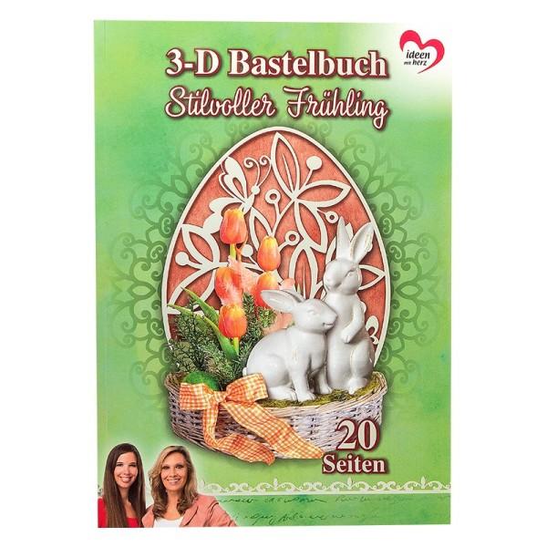 3-D Bastelbuch: Stilvoller Frühling 3-D Motive auf 15 Stanzbogen, 5 Bogen Deko-Karton, DIN A4